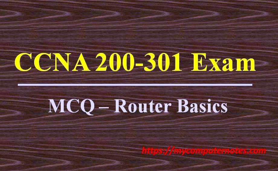 ccna 200-301 MCQ router basics