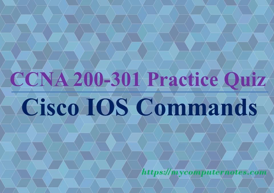 ccna practice quiz cisco ios commands 111