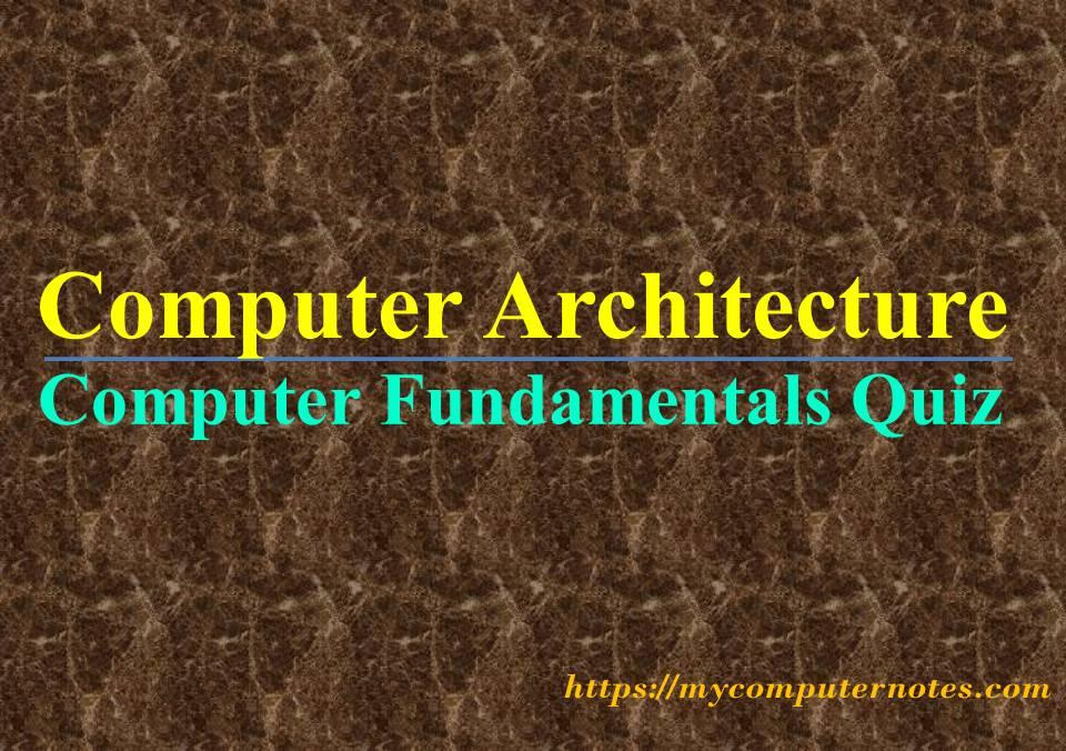 computer fundamentals quiz computer architecture