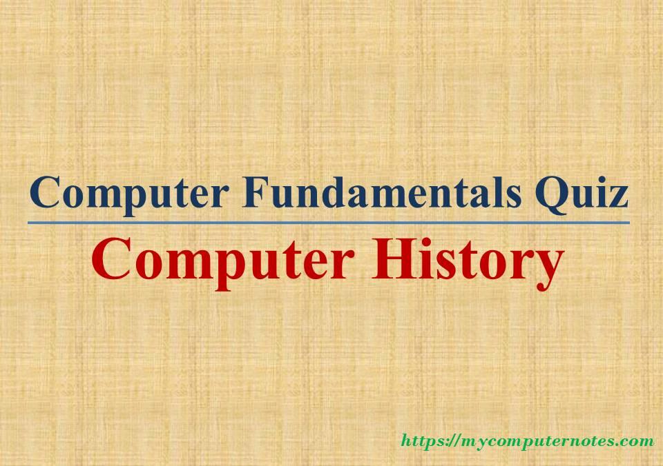 computer fundamentals quiz - computer history
